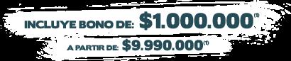 INCLUYE BONO DE $1.000.000, A PARTIR DE $9.990.000