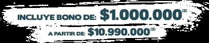 INCLUYE BONO DE $1.000.000, A PARTIR DE $10.990.000